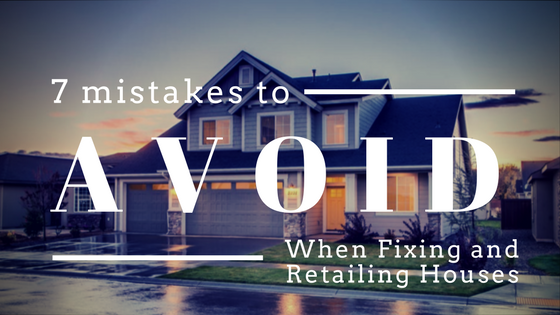 7 Mistakes To Avoid When Fixing And Retailing Houses- Cogo Capital