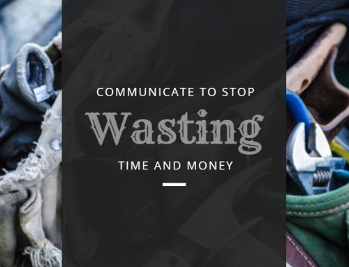 Communicate to Stop Wasting Time and Money
